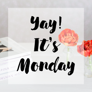 Yay It's Monday!