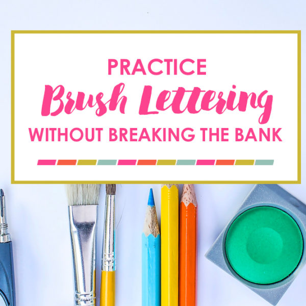 Practice Brush Lettering without Breaking the Bank