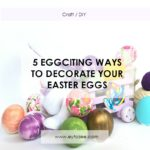 5 Eggciting Ways to Decorate Your Easter Eggs