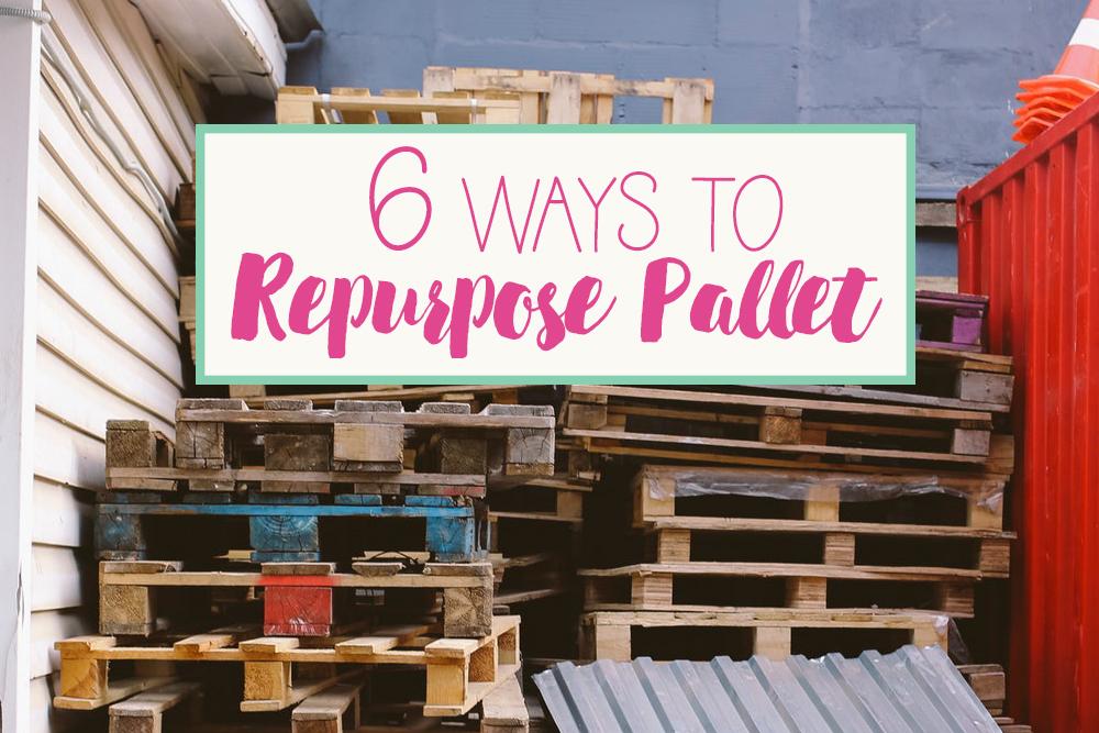 6 WAYS TO REPURPOSE PALLET