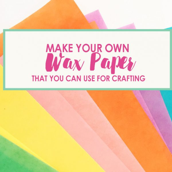 How to Make Wax Paper that You Can Use for Your Craft Projects