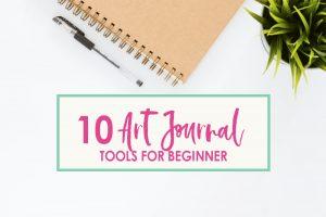 10 Art Journal Tools for the Beginner