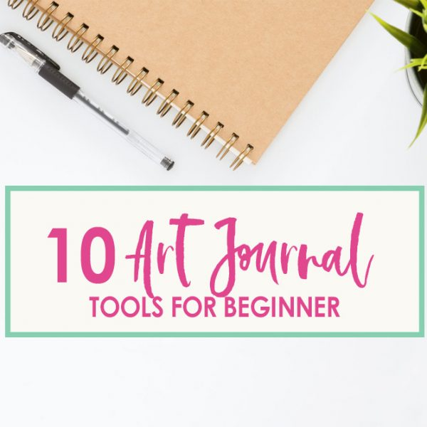 10 Art Journal Tools for the Beginner